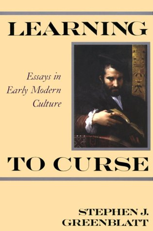 culture curse early essay in learning modern Learning to curse charts the evolution of that approach and provides a vivid and compelling exploration of a complex and contradictory epoch reviews 'greenblatt writes with modest elegance, is a superb scholar and researcher, and deserves his status as the first voice in renaissance studies today.