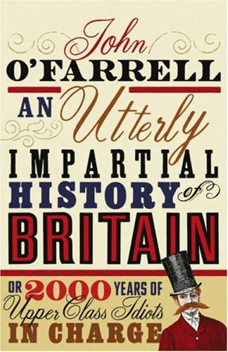 An Utterly Impartial History of Britain or 2000 Years of Uppe... by John O'Farrell