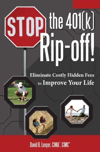 Stop the 401(k) Rip-Off!: Eliminate Costly Hidden Fees to Improve Your Life