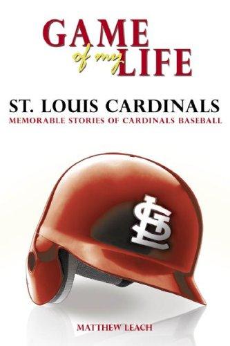 Game of My Life: St. Louis Cardinals: Memorable Stories of Cardinals Baseball