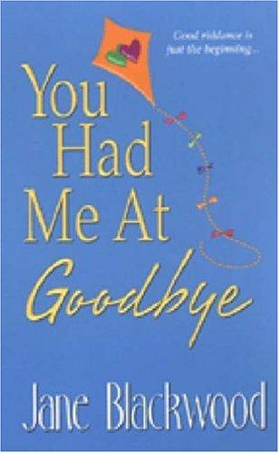 You Had Me At Goodbye by Jane Blackwood