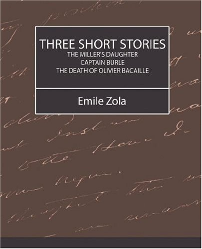 Three Short Stories: The Miller's Daughter, Captain Burle, The Death of Olivier Bacaille