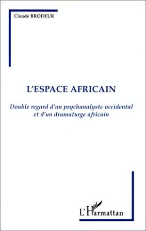 L'Espace Africain: Double Regard D'Un Psychanalyste Occidental Et D'Un Dramaturge Africain