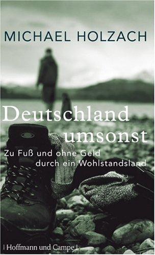 Deutschland Umsonst. Zu Fuss Und Ohne Geld Durch Ein Wohlstan... by Michael Holzach