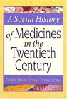 A Social History of Medicines in the Twentieth Century: To Be Taken Three Tim3es a Day