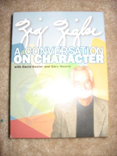 Zig Ziglara Conversation On Character With David Keeler And Gary Heavin