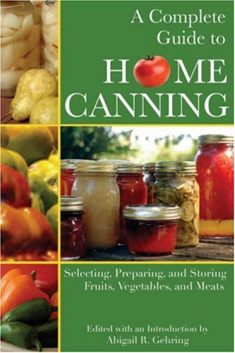 A Complete Guide To Home Canning by Abigail R. Gehring