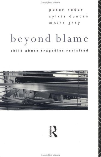Beyond Blame: Child Abuse Tragedies Revisited