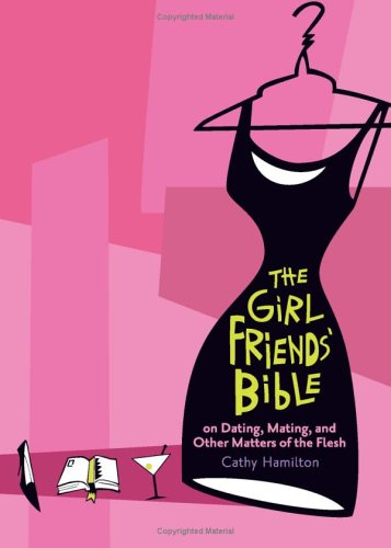 the-girlfriends-bible-on-dating-mating-and-other-matters-of-the-flesh