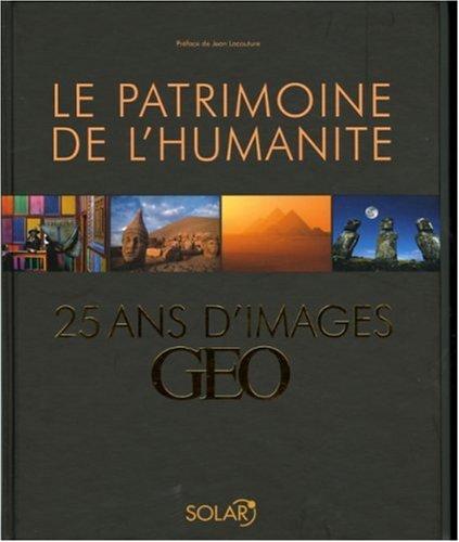 Le Patrimoine De L'humanité: 25 Ans D'images Geo