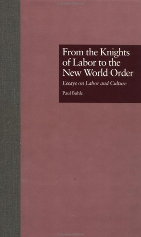 From the Knights of Labor to the New World Order: Essays on Labor and Culture