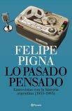 Lo Pasado Pensado by Felipe Pigna