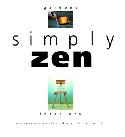 Simply Zen: Interiors and Gardens