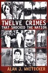 Twelve Crimes that Shocked the Nation