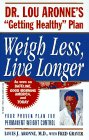 """Weigh Less, Live Longer: Dr. Lou Aronne's """"Getting Healthy"""" Plan for Permanent Weight Control"""
