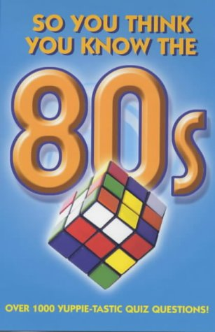 So You Think You Know The 80s? (So You Think You Know)