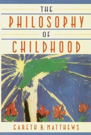 The Philosophy of Childhood by Gareth B. Matthews
