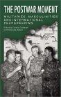 The Postwar Moment: Militaries, Masculinities, and International Peacekeeping