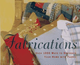 Fabrications: Over 1000 Ways to Decorate Your Home with Fabric