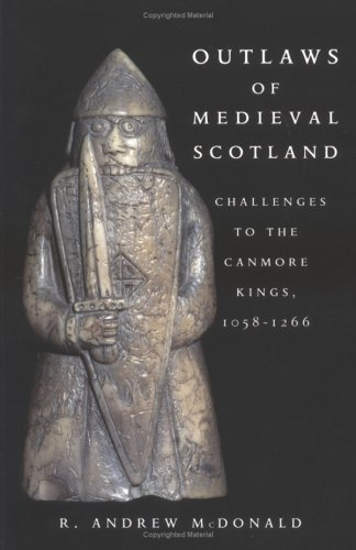 Outlaws of Medieval Scotland: Challenges to the Canmore Kings, 1058-1266