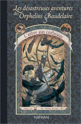 L'Arbre aux Corbeaux (Les Desastreux Aventures des Orphelins Baudelaire, #7)