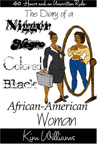 40 Hours and an Unwritten Rule: The Diary of a Nigger, Negro, Colored Black, Africa-American Woman