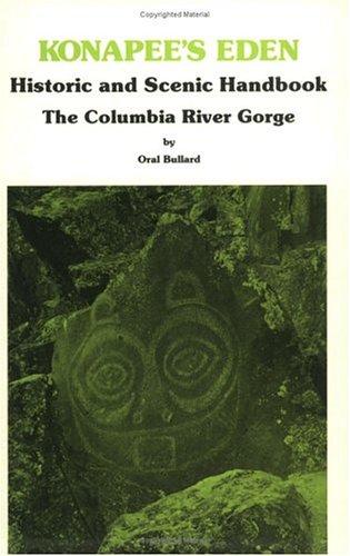 Konapee's Eden: Historic and Scenic Handbook: The Columbia River Gorge