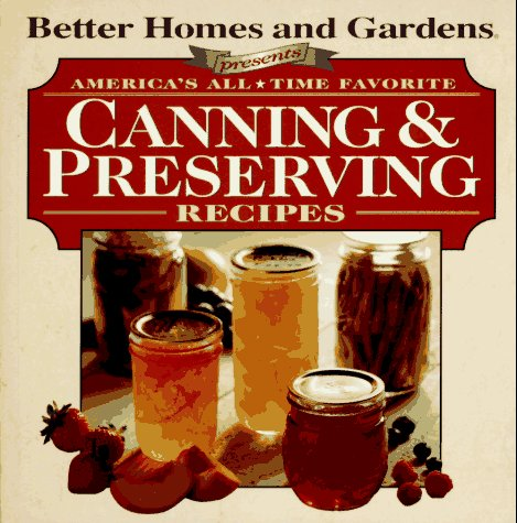 America 39 s all time favorite canning preserving recipes Better homes and gardens recipes from last night
