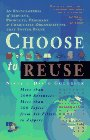 Choose to Reuse: An Encyclopedia of Services, Businesses, Tools and Charitable Programs That Facilitate Reuse