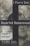 I, Pierre Seel, Deported Homosexual: A Memoir Of Nazi Terror