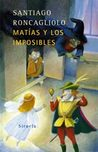 Matías y los imposibles by Santiago Roncagliolo