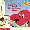 Clifford and the Big Ice Cream Mess