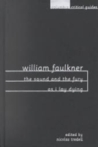 William Faulkner: The Sound and the Fury and as I Lay Dying: Essays, Articles, Reviews