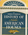 The American Heritage History of Notable American Houses