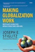 Making Globalization Work, Menyiasati Globalisasi Menuju Duni... by Joseph E. Stiglitz