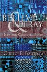 Believe and Betray: New and Collected Poems