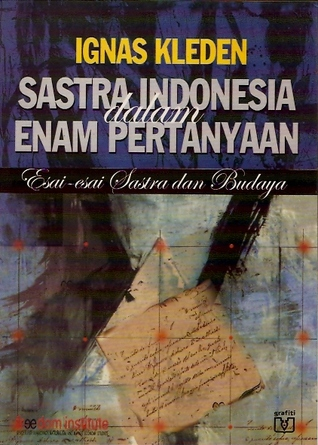 Sastra Indonesia dalam Enam Pertanyaan by Ignas Kleden