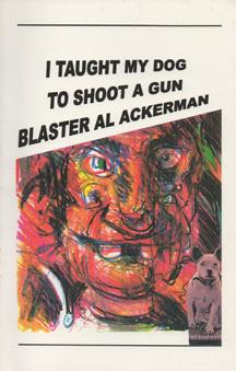I Taught My Dog To Shoot A Gun by Blaster Al Ackerman