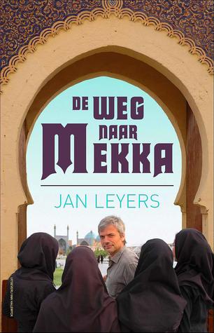 De weg naar Mekka: Een ontdekkingsreis door de moslimwereld
