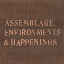 Assemblage, Environments & Happenings by Allan Kaprow