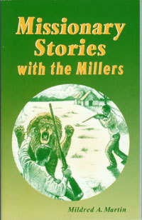Missionary Stories with the Millers by Mildred A. Martin