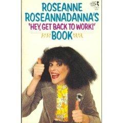 """Roseanne Roseannadanna's """"Hey, Get Back to Work!"""" Book"""