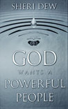 God Wants A Powerful People by Sheri Dew