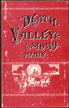 """Death Valley in '49: Important chapter of California pioneer history : the autobiography of a pioneer, detailing his life from a humble ... children who gave """"Death Valley"""" its name"""