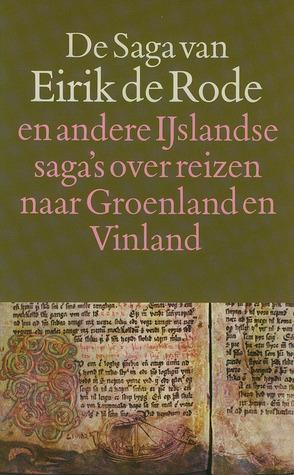 De Saga van Eirik de Rode en andere IJslandse saga's over reizen naar Groenland en Vinland