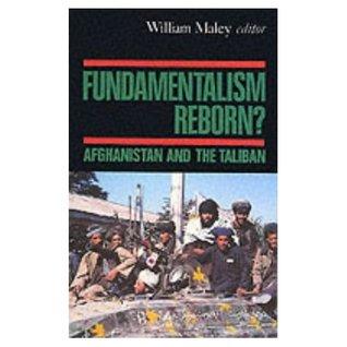 Fundamentalism Reborn? Afghanistan and the Taliban