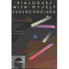 Dialogues With Myself Personal Essays on Mormon Experience by Eugene England