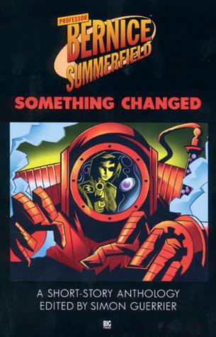 Something Changed (Bernice Summerfield Anthologies #7)