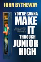 You're Gonna Make It Through Junior High by John Bytheway