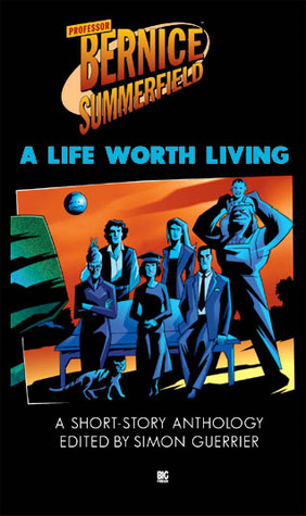 A Life Worth Living (Bernie Summerfield Anthologies #4)